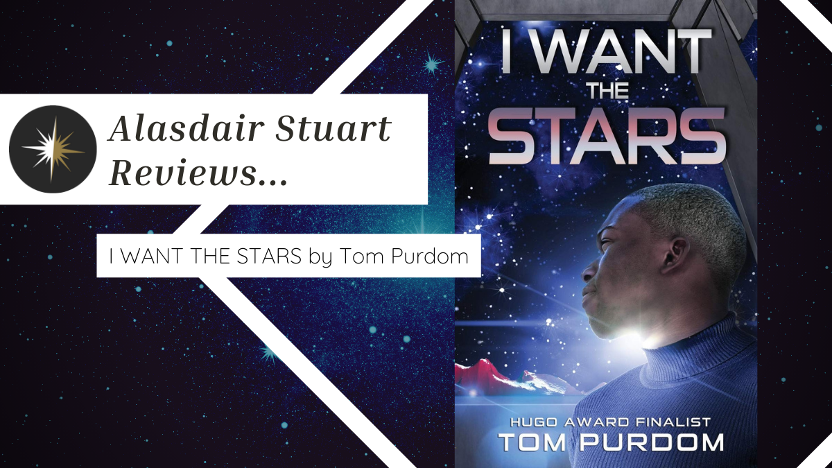 Hugo Finalist Alasdair Stuart Reviews I WANT THE STARS