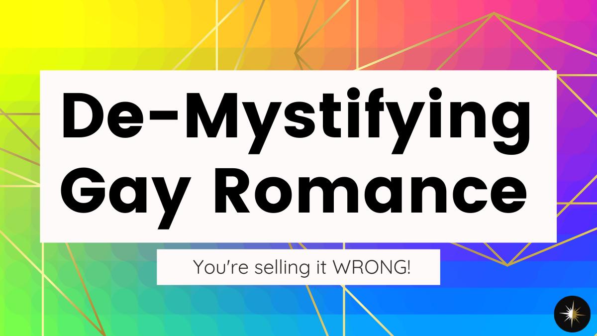 De-Mystifying Gay Romance — You're selling it WRONG!